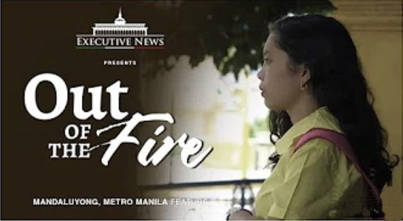 OUT OF THE FIRE | Mandaluyong, Metro Manila | Executive News
